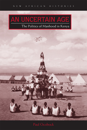 An Uncertain Age: The Politics of Manhood in Kenya